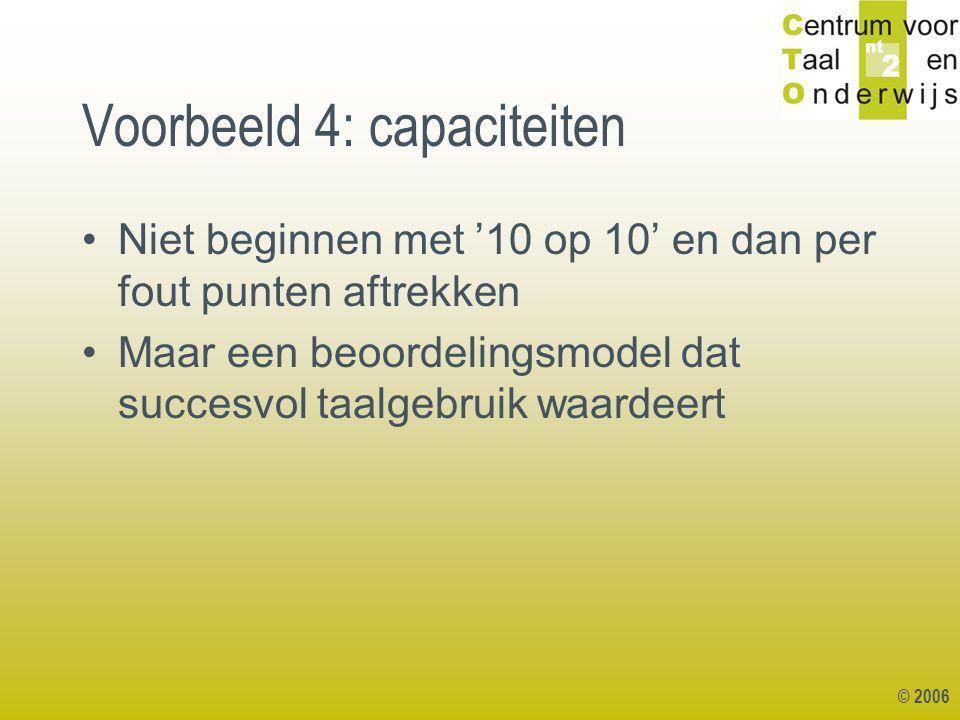 Voorbeeld 4: capaciteiten Niet beginnen met '10 op 10' en dan per fout punten aftrekken Maar een beoordelingsmodel dat succesvol taalgebruik waardeert