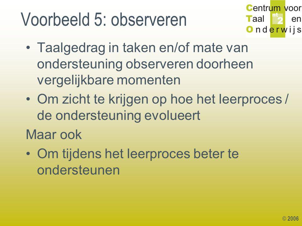 Voorbeeld 5: observeren Taalgedrag in taken en/of mate van ondersteuning observeren doorheen vergelijkbare momenten Om zicht te krijgen op hoe het lee