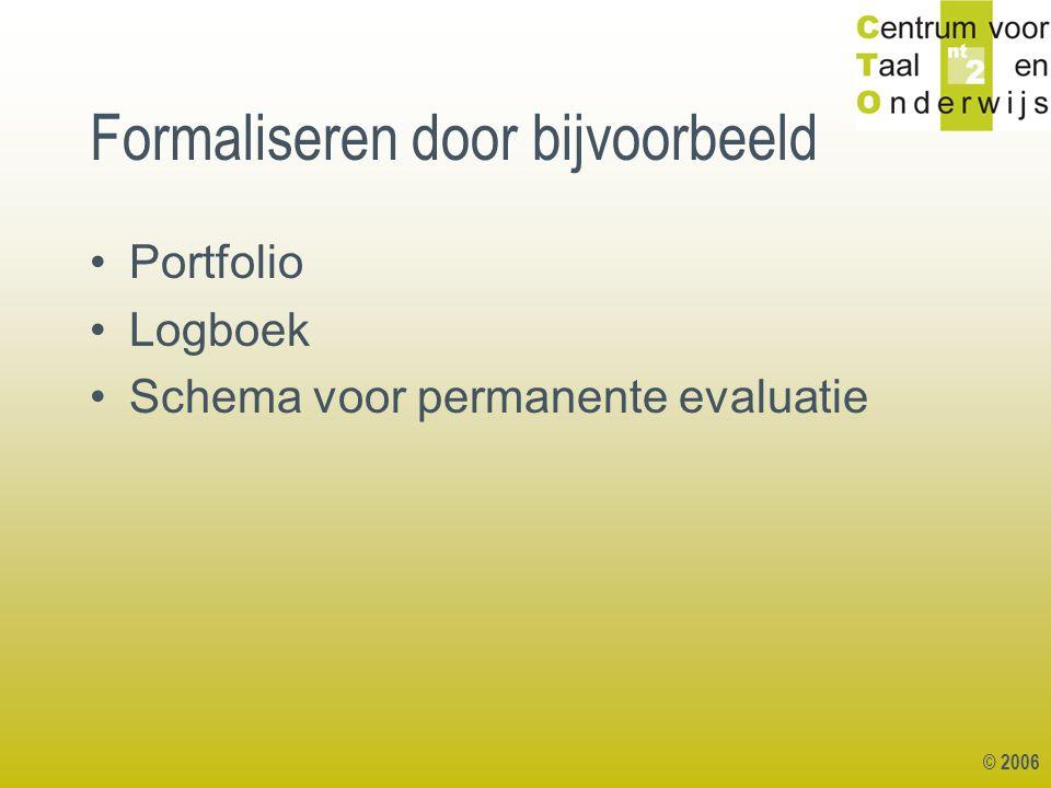 © 2006 Formaliseren door bijvoorbeeld Portfolio Logboek Schema voor permanente evaluatie