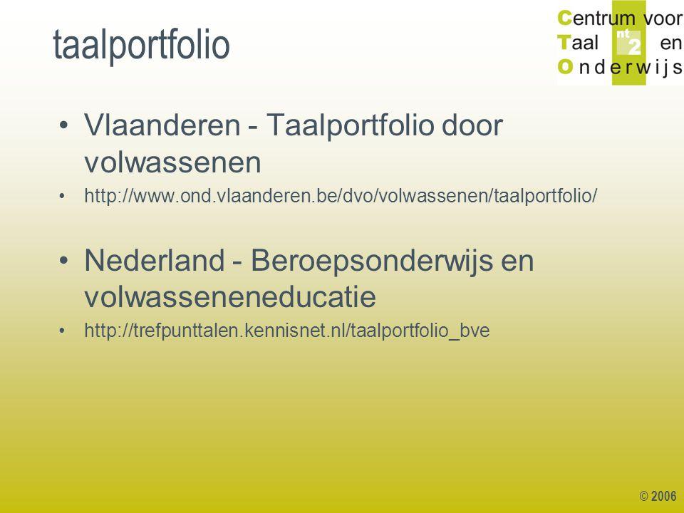 © 2006 taalportfolio Vlaanderen - Taalportfolio door volwassenen http://www.ond.vlaanderen.be/dvo/volwassenen/taalportfolio/ Nederland - Beroepsonderw