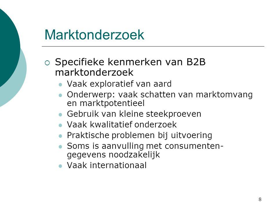 8 Marktonderzoek  Specifieke kenmerken van B2B marktonderzoek Vaak exploratief van aard Onderwerp: vaak schatten van marktomvang en marktpotentieel G
