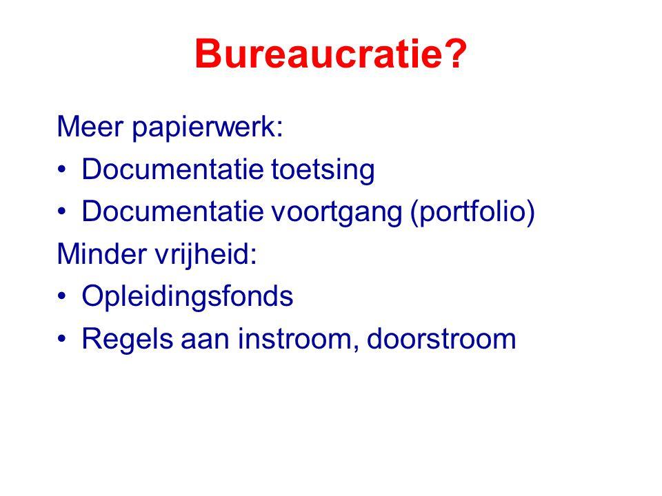 Bureaucratie? Meer papierwerk: Documentatie toetsing Documentatie voortgang (portfolio) Minder vrijheid: Opleidingsfonds Regels aan instroom, doorstro