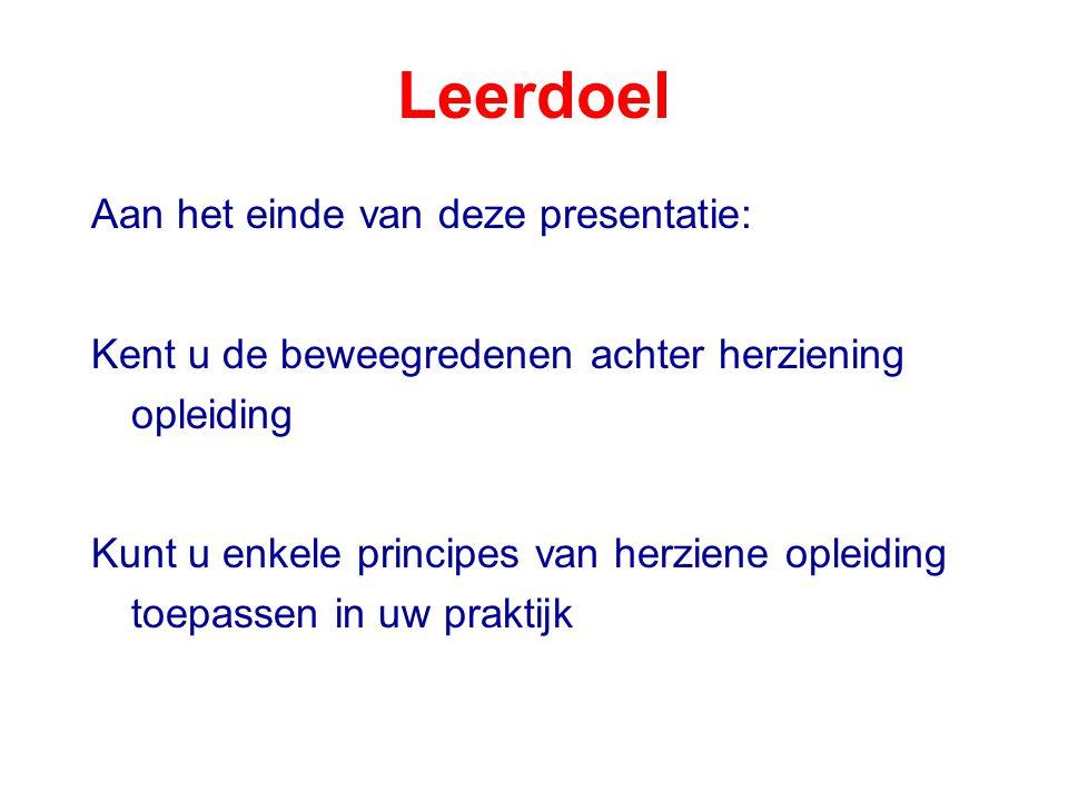 Leerdoel Aan het einde van deze presentatie: Kent u de beweegredenen achter herziening opleiding Kunt u enkele principes van herziene opleiding toepas