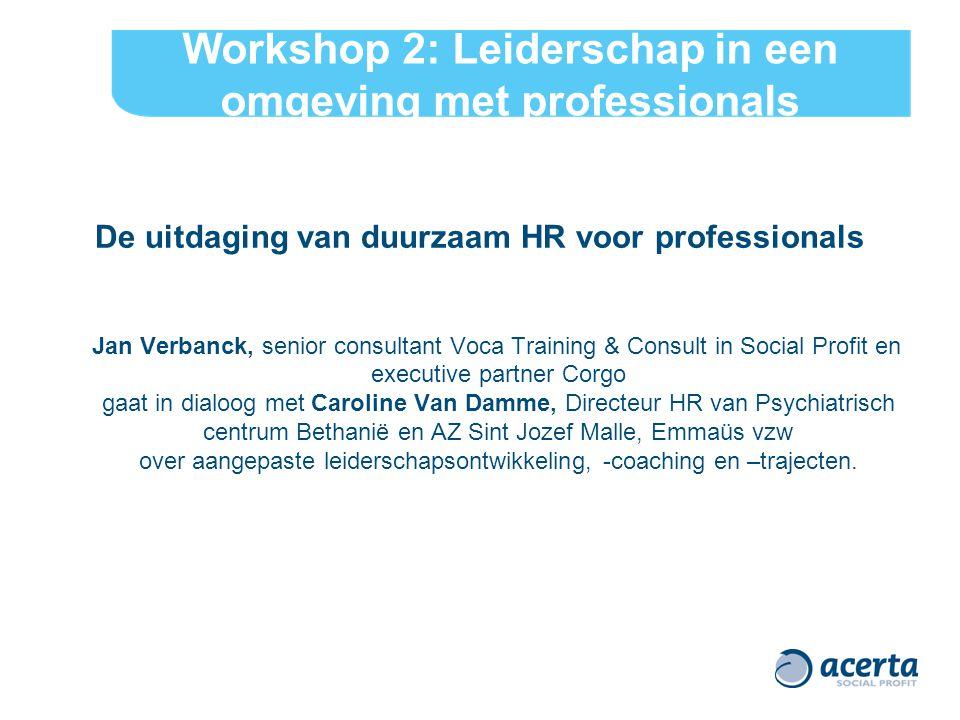 Workshop 2: Leiderschap in een omgeving met professionals De uitdaging van duurzaam HR voor professionals Jan Verbanck, senior consultant Voca Trainin