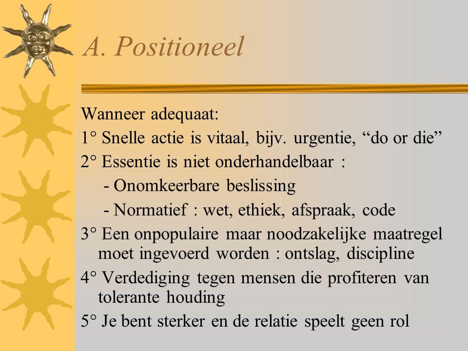 """A. Positioneel Wanneer adequaat: 1° Snelle actie is vitaal, bijv. urgentie, """"do or die"""" 2° Essentie is niet onderhandelbaar : - Onomkeerbare beslissin"""