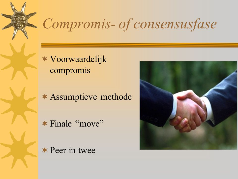 """Compromis- of consensusfase  Voorwaardelijk compromis  Assumptieve methode  Finale """"move""""  Peer in twee"""
