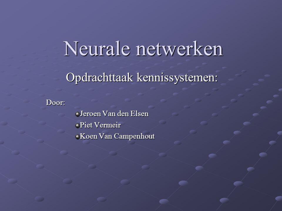 Neurale netwerken Opdrachttaak kennissystemen: Door: Jeroen Van den Elsen Piet Vermeir Koen Van Campenhout