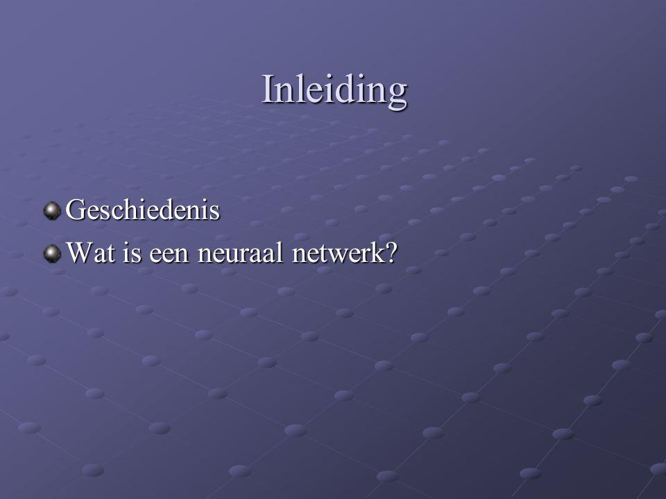 Inleiding Geschiedenis Wat is een neuraal netwerk?