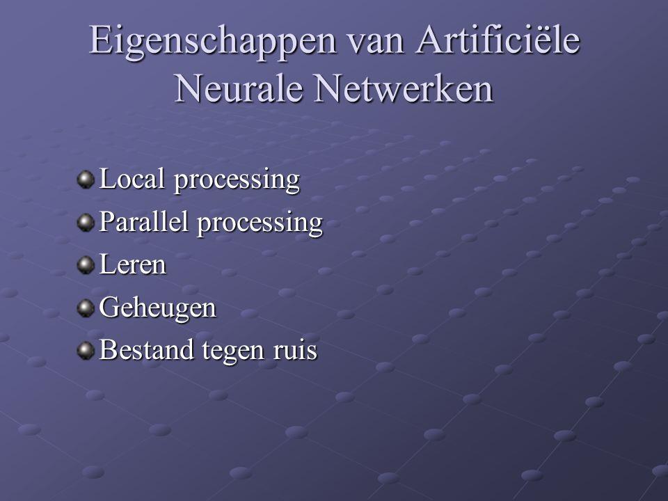 Eigenschappen van Artificiële Neurale Netwerken Local processing Parallel processing LerenGeheugen Bestand tegen ruis