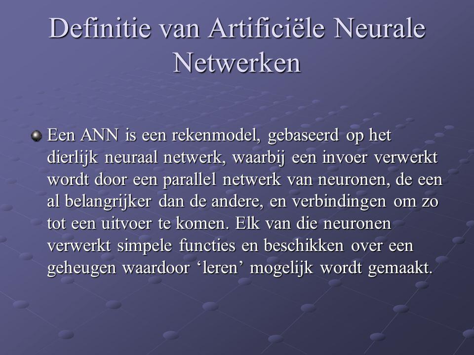 Definitie van Artificiële Neurale Netwerken Een ANN is een rekenmodel, gebaseerd op het dierlijk neuraal netwerk, waarbij een invoer verwerkt wordt do