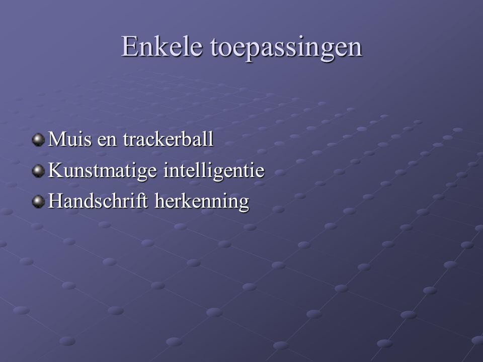 Enkele toepassingen Muis en trackerball Kunstmatige intelligentie Handschrift herkenning