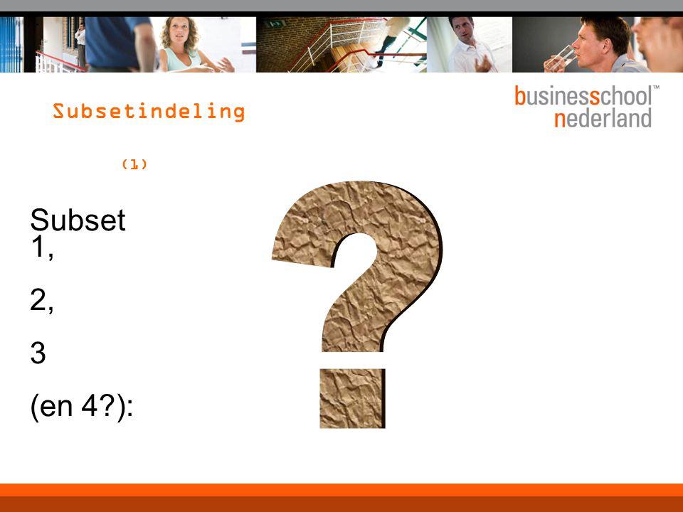 Subsetindeling (1) Subset 1, 2, 3 (en 4?):