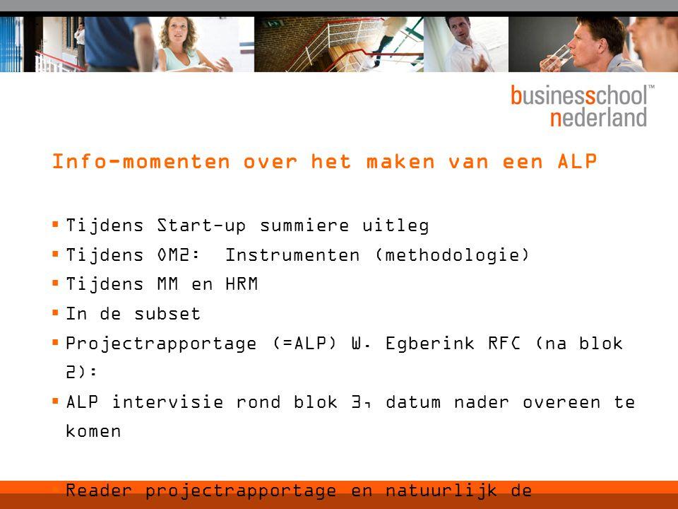 Info-momenten over het maken van een ALP  Tijdens Start-up summiere uitleg  Tijdens OM2: Instrumenten (methodologie)  Tijdens MM en HRM  In de subset  Projectrapportage (=ALP) W.