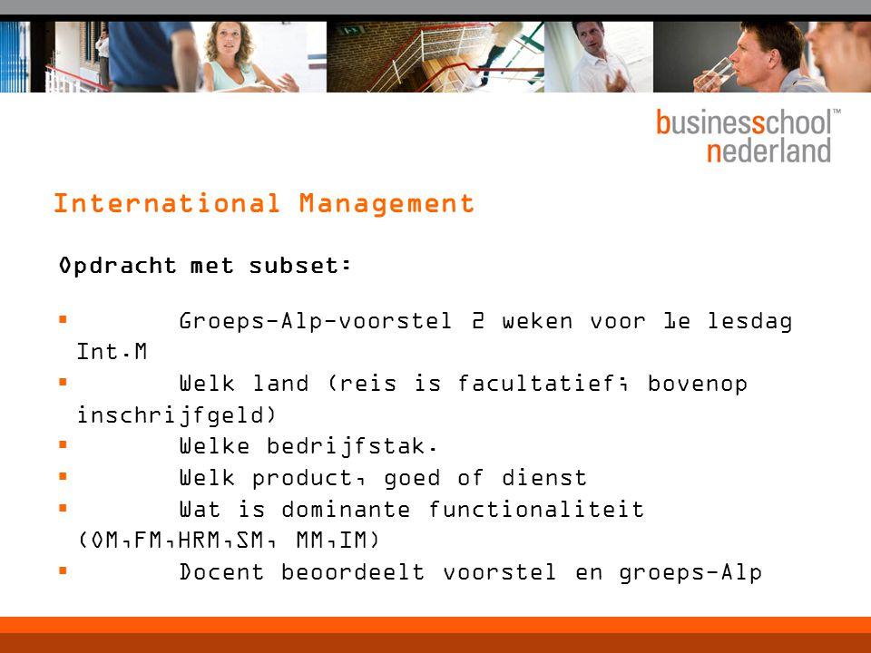 International Management Opdracht met subset:  Groeps-Alp-voorstel 2 weken voor 1e lesdag Int.M  Welk land (reis is facultatief; bovenop inschrijfgeld)  Welke bedrijfstak.