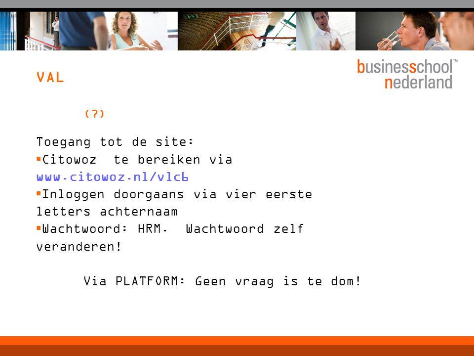 VAL (7) Toegang tot de site:  Citowoz te bereiken via www.citowoz.nl/vlc6  Inloggen doorgaans via vier eerste letters achternaam  Wachtwoord: HRM.