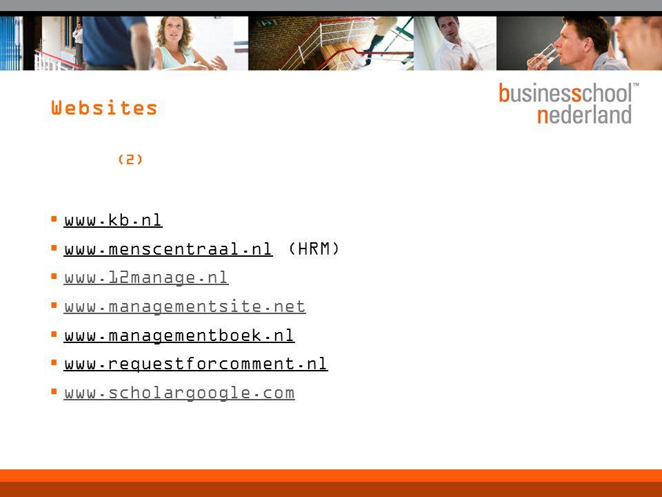 Websites (2)  www.kb.nl  www.menscentraal.nl (HRM)  www.12manage.nl www.12manage.nl  www.managementsite.net www.managementsite.net  www.managementboek.nl  www.requestforcomment.nl  www.scholargoogle.com www.scholargoogle.com