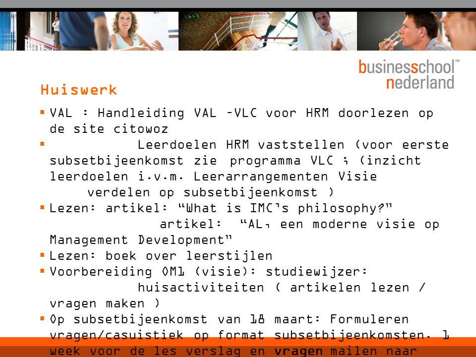 Huiswerk  VAL : Handleiding VAL –VLC voor HRM doorlezen op de site citowoz  Leerdoelen HRM vaststellen (voor eerste subsetbijeenkomst zie programma VLC ; (inzicht leerdoelen i.v.m.