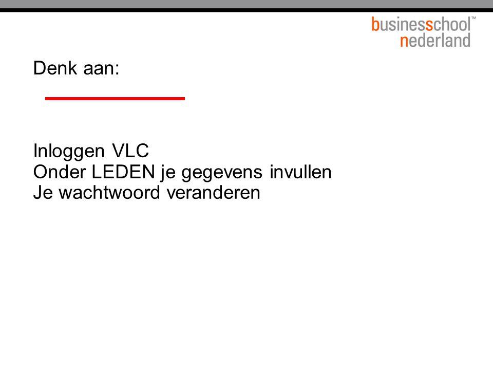Denk aan: Inloggen VLC Onder LEDEN je gegevens invullen Je wachtwoord veranderen