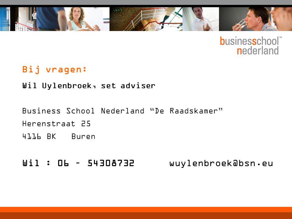 Bij vragen: Wil Uylenbroek, set adviser Business School Nederland De Raadskamer Herenstraat 25 4116 BK Buren Wil : 06 – 54308732 wuylenbroek@bsn.eu