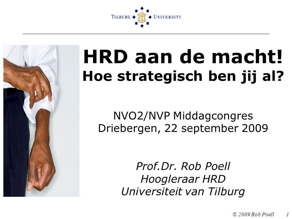 HRD aan de macht! Hoe strategisch ben jij al? NVO2/NVP Middagcongres Driebergen, 22 september 2009 Prof.Dr. Rob Poell Hoogleraar HRD Universiteit van