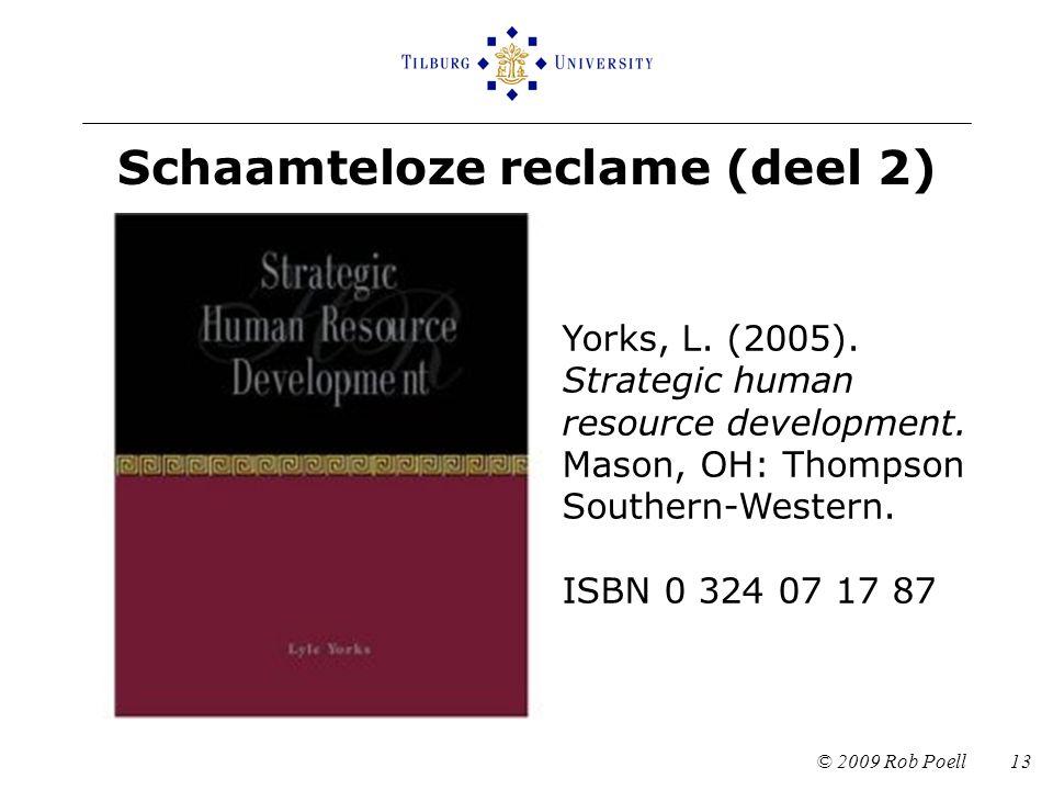 Schaamteloze reclame (deel 2) © 2009 Rob Poell 13 Yorks, L. (2005). Strategic human resource development. Mason, OH: Thompson Southern-Western. ISBN 0