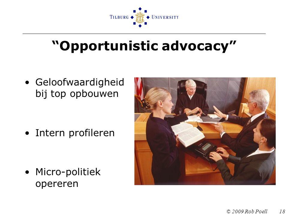 """""""Opportunistic advocacy"""" Geloofwaardigheid bij top opbouwen Intern profileren Micro-politiek opereren © 2009 Rob Poell 18"""
