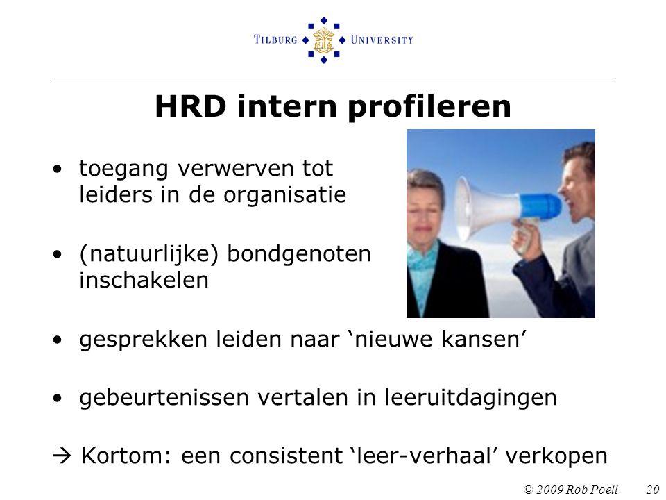 HRD intern profileren © 2009 Rob Poell 20 toegang verwerven tot leiders in de organisatie (natuurlijke) bondgenoten inschakelen gesprekken leiden naar 'nieuwe kansen' gebeurtenissen vertalen in leeruitdagingen  Kortom: een consistent 'leer-verhaal' verkopen