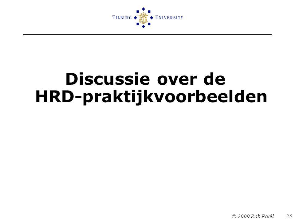 © 2009 Rob Poell 25 Discussie over de HRD-praktijkvoorbeelden