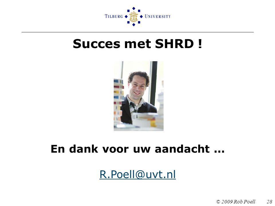 © 2009 Rob Poell 28 En dank voor uw aandacht... R.Poell@uvt.nl R.Poell@uvt.nl Succes met SHRD !