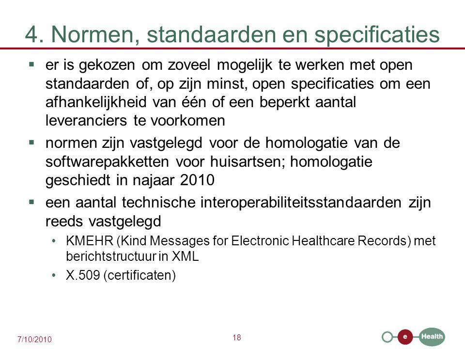 18 7/10/2010 4. Normen, standaarden en specificaties  er is gekozen om zoveel mogelijk te werken met open standaarden of, op zijn minst, open specifi