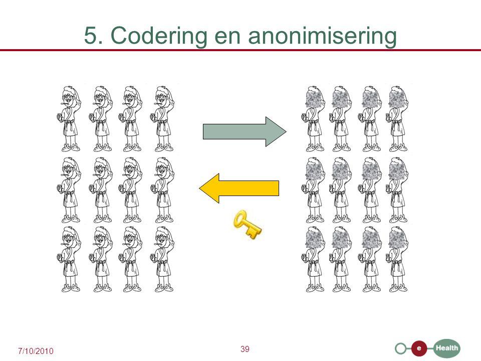 39 7/10/2010 5. Codering en anonimisering