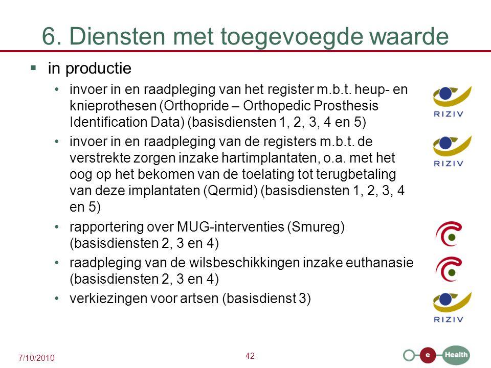 42 7/10/2010 6. Diensten met toegevoegde waarde  in productie invoer in en raadpleging van het register m.b.t. heup- en knieprothesen (Orthopride – O
