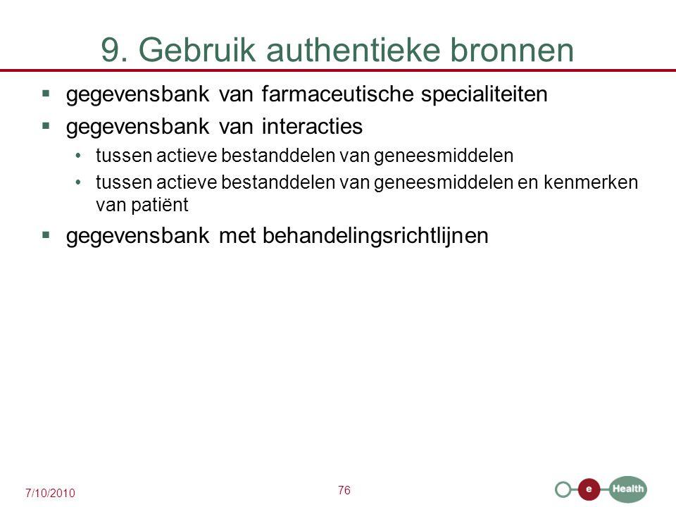 76 7/10/2010 9. Gebruik authentieke bronnen  gegevensbank van farmaceutische specialiteiten  gegevensbank van interacties tussen actieve bestanddele