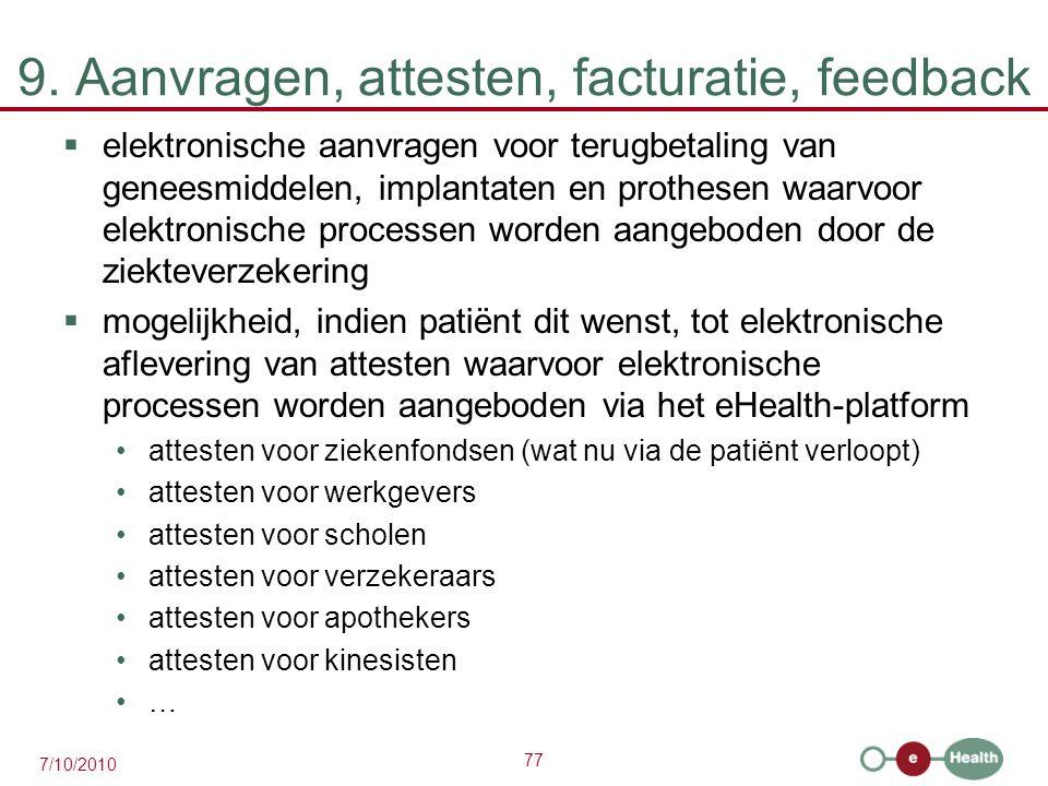 77 7/10/2010 9. Aanvragen, attesten, facturatie, feedback  elektronische aanvragen voor terugbetaling van geneesmiddelen, implantaten en prothesen wa