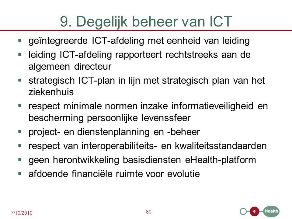 80 7/10/2010 9. Degelijk beheer van ICT  geïntegreerde ICT-afdeling met eenheid van leiding  leiding ICT-afdeling rapporteert rechtstreeks aan de al