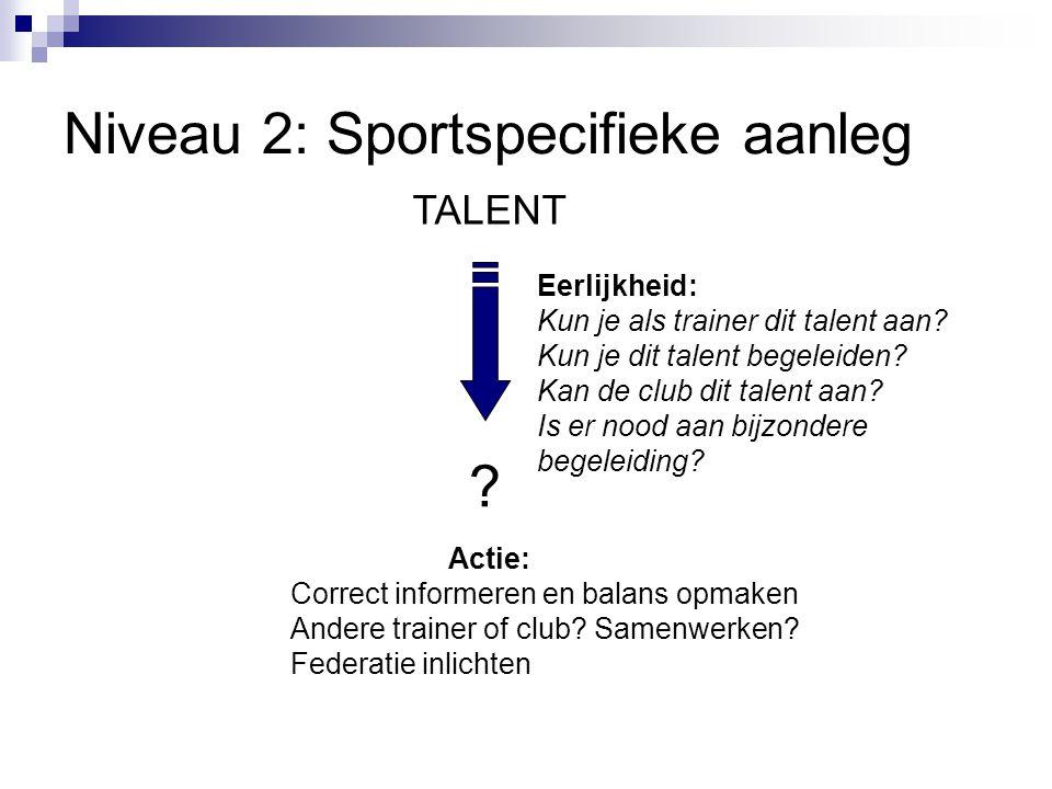 TALENT ? Eerlijkheid: Kun je als trainer dit talent aan? Kun je dit talent begeleiden? Kan de club dit talent aan? Is er nood aan bijzondere begeleidi