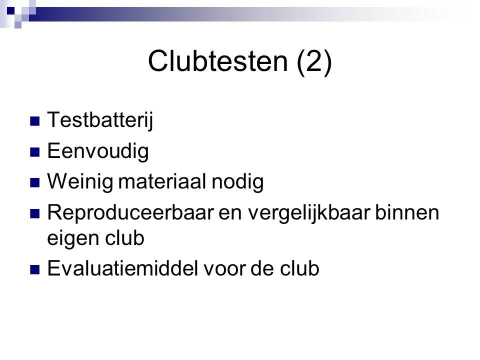 Clubtesten (2) Testbatterij Eenvoudig Weinig materiaal nodig Reproduceerbaar en vergelijkbaar binnen eigen club Evaluatiemiddel voor de club