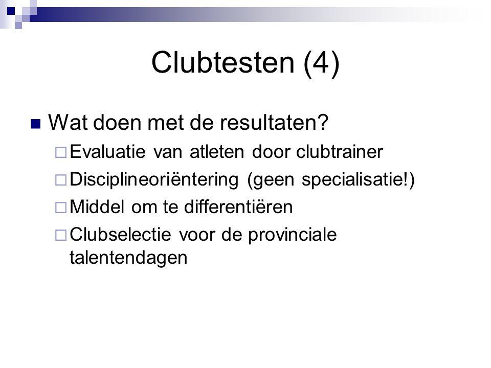 Clubtesten (4) Wat doen met de resultaten?  Evaluatie van atleten door clubtrainer  Disciplineoriëntering (geen specialisatie!)  Middel om te diffe