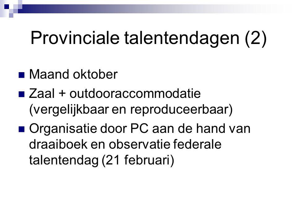 Provinciale talentendagen (2) Maand oktober Zaal + outdooraccommodatie (vergelijkbaar en reproduceerbaar) Organisatie door PC aan de hand van draaiboe
