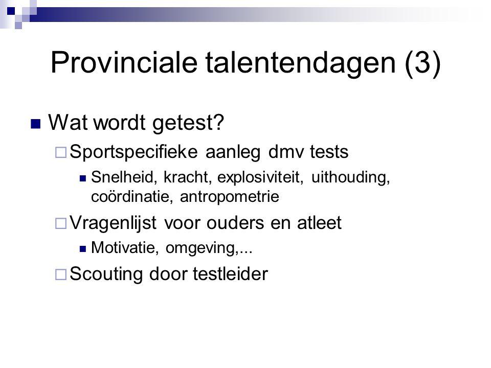 Provinciale talentendagen (3) Wat wordt getest?  Sportspecifieke aanleg dmv tests Snelheid, kracht, explosiviteit, uithouding, coördinatie, antropome