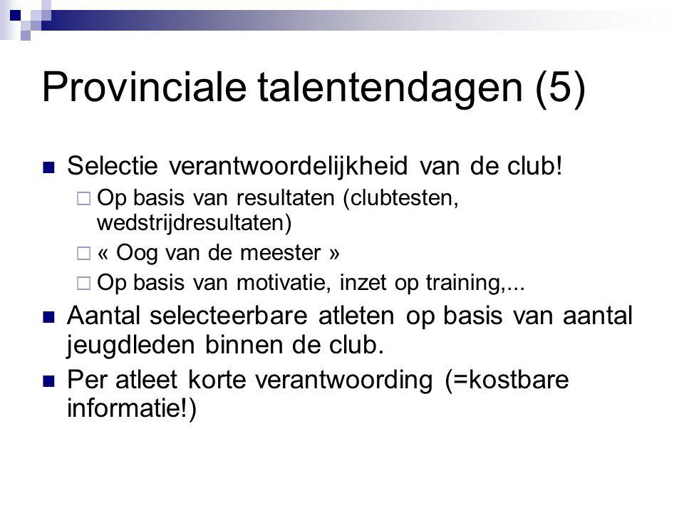 Provinciale talentendagen (5) Selectie verantwoordelijkheid van de club!  Op basis van resultaten (clubtesten, wedstrijdresultaten)  « Oog van de me