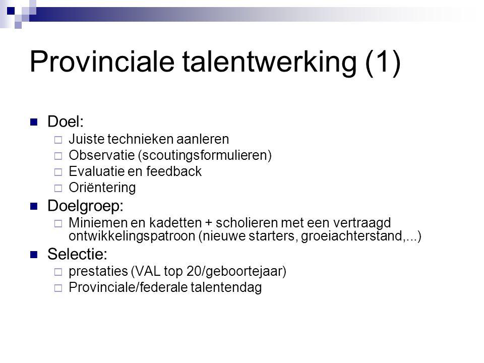 Provinciale talentwerking (1) Doel:  Juiste technieken aanleren  Observatie (scoutingsformulieren)  Evaluatie en feedback  Oriëntering Doelgroep: