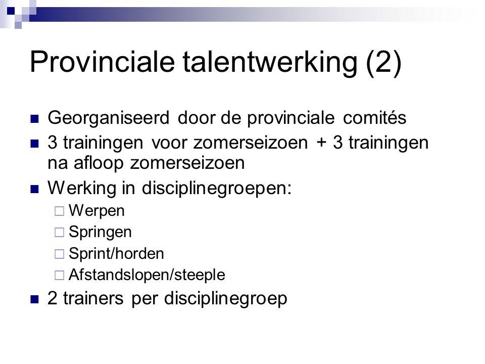 Provinciale talentwerking (2) Georganiseerd door de provinciale comités 3 trainingen voor zomerseizoen + 3 trainingen na afloop zomerseizoen Werking i