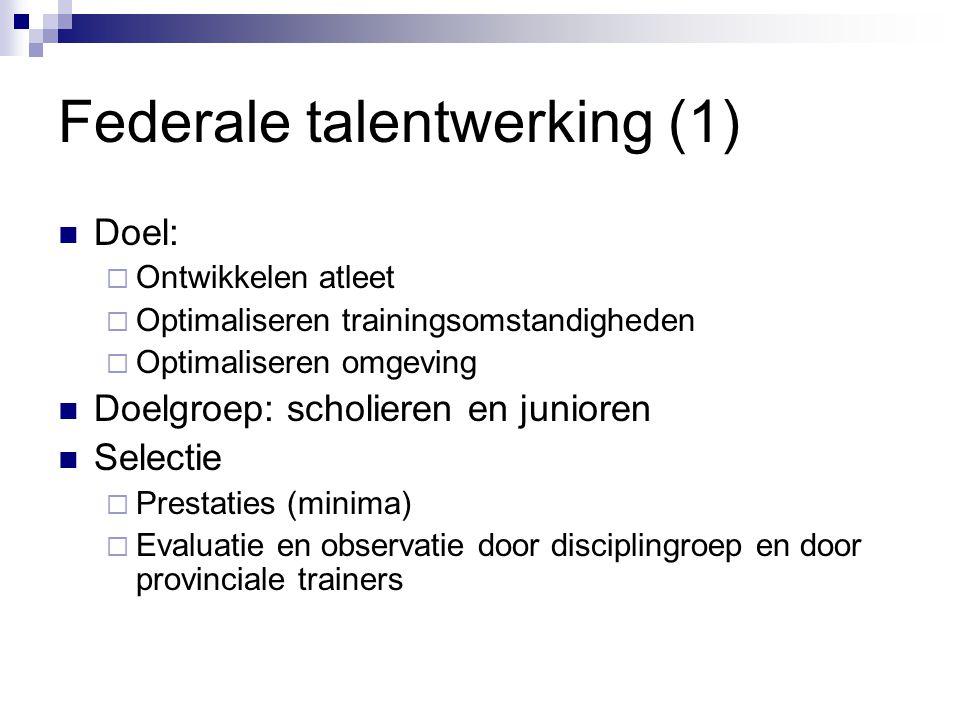 Federale talentwerking (1) Doel:  Ontwikkelen atleet  Optimaliseren trainingsomstandigheden  Optimaliseren omgeving Doelgroep: scholieren en junior