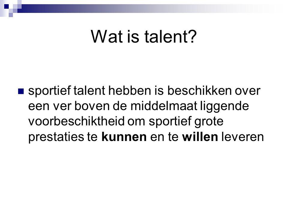 Wat is talent? sportief talent hebben is beschikken over een ver boven de middelmaat liggende voorbeschiktheid om sportief grote prestaties te kunnen