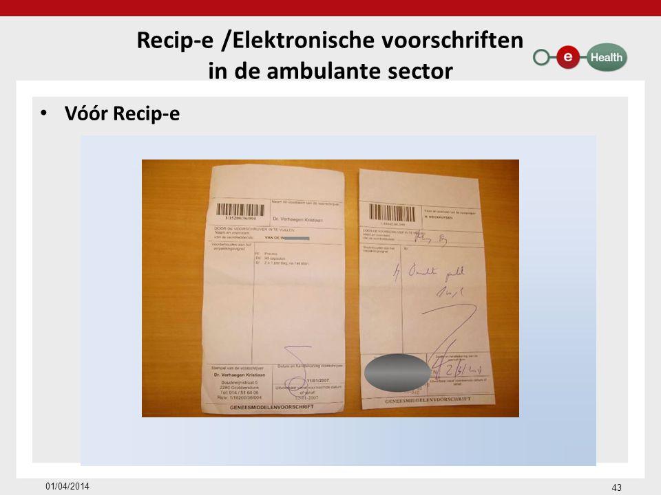 Vóór Recip-e Recip-e /Elektronische voorschriften in de ambulante sector 01/04/2014 43