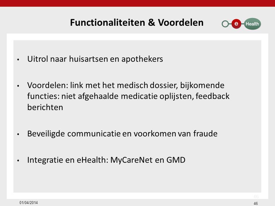 Functionaliteiten & Voordelen Uitrol naar huisartsen en apothekers Voordelen: link met het medisch dossier, bijkomende functies: niet afgehaalde medic