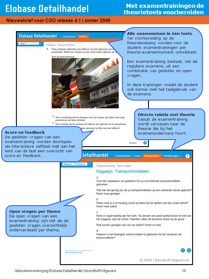 Gebruikersvereniging Elobase Detailhandel | Noordhoff Uitgevers10 Nieuwsbrief voor CGO release 4.1 | zomer 2009 Met examentrainingen de theorietoets v