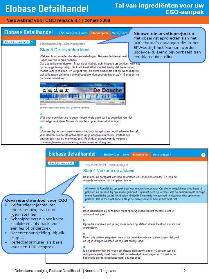 Gebruikersvereniging Elobase Detailhandel | Noordhoff Uitgevers12 Nieuwsbrief voor CGO release 4.1 | zomer 2009 Tal van ingrediënten voor uw CGO-aanpa