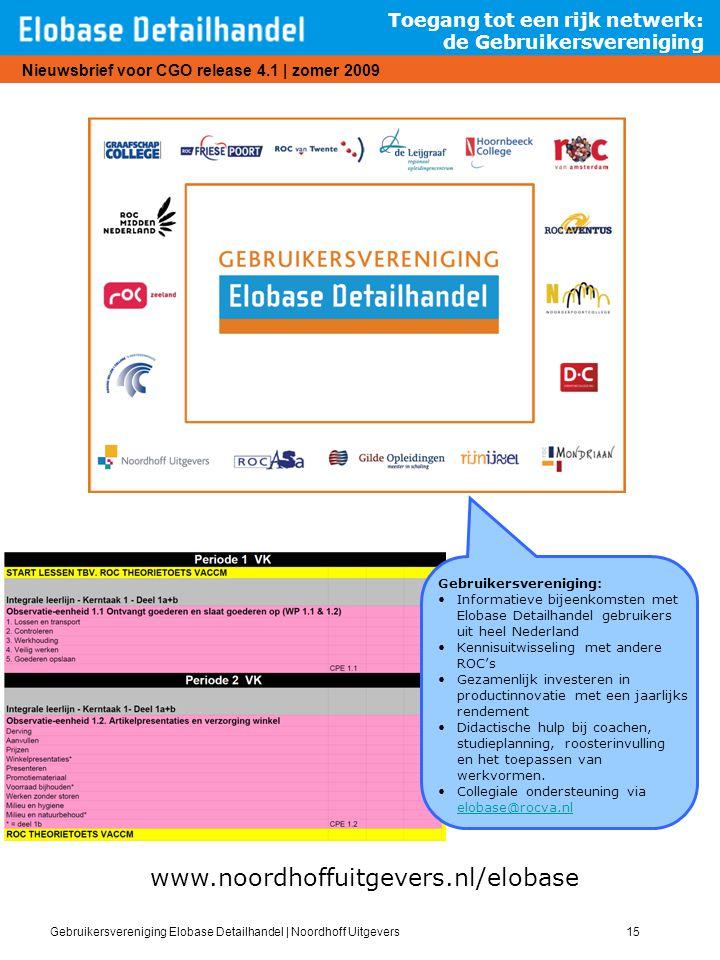 Gebruikersvereniging Elobase Detailhandel | Noordhoff Uitgevers15 Nieuwsbrief voor CGO release 4.1 | zomer 2009 Toegang tot een rijk netwerk: de Gebru